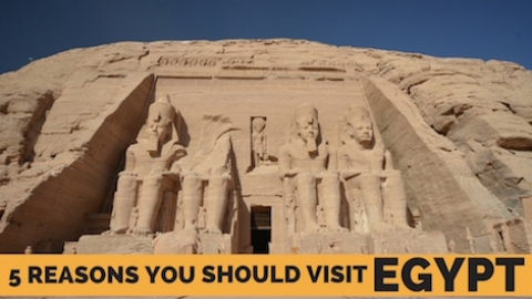 5 Reasons You Should Visit Egypt