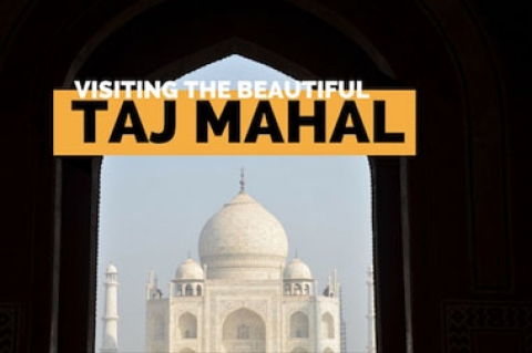 Visiting the Beautiful Taj Mahal