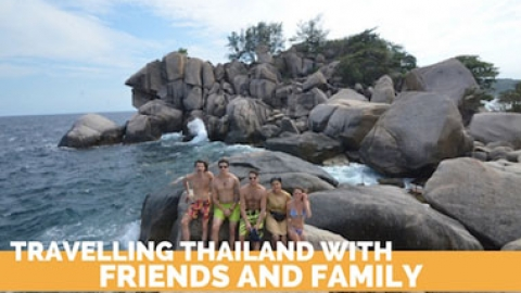 Travelling Thailand with Friends and Family
