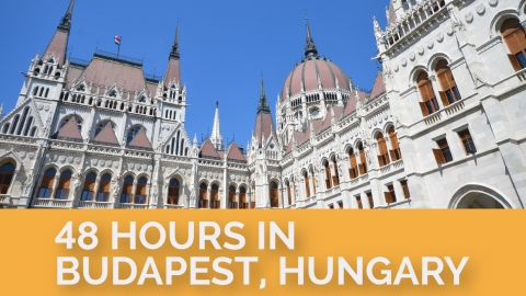 48 hours in Budapest, Hungary